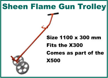 Sheen Flame Gun Trolley Size 1100 x 300 mm Fits the X300 Comes as part of the X500