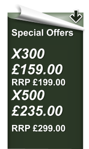Special Offers  X300 £159.00   RRP £199.00 X500 £235.00      RRP £299.00